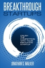 Startup - Breakthrough Startups: Marketing Plan: Crush The Competition With Your Innovative Startup Cover Image