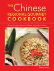 The Chinese Regional Gourmet Cookbook: Chinese Cooking, Ancient & Modern, for the 21st Century Cover Image