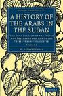 A History of the Arabs in the Sudan: And Some Account of the People Who Preceded Them and of the Tribes Inhabiting Dárfūr Cover Image