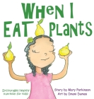 When I Eat Plants: Encourages Healthy Nutrition for Children Cover Image