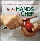 In the Hands of a Chef: The Professional Chef's Guide to Essential Kitchen Tools Cover Image