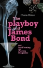 The Playboy and James Bond: 007, Ian Fleming and Playboy Magazine Cover Image
