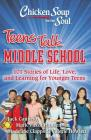 Chicken Soup for the Soul: Teens Talk Middle School: 101 Stories of Life, Love, and Learning for Younger Teens Cover Image