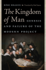The Kingdom of Man: Genesis and Failure of the Modern Project (Catholic Ideas for a Secular World) Cover Image