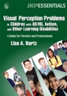 Visual Perception Problems in Children with Ad/Hd, Autism, and Other Learning Disabilities: A Guide for Parents and Professionals (Jkp Essentials) Cover Image