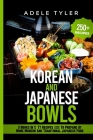 Korean And Japanese Bowls: 3 Books In 1: 77 Recipes (x3) For Homemade Korean And Japanese Bowls Cover Image