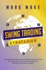 Swing Trading Strategies: A Beginners Guide Which Explains Step by Step Proven Strategies on Stocks, Forex, Options, Commodities and Money Manag Cover Image