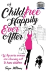 A Childfree Happily Ever After: Why more women are choosing not to have children Cover Image