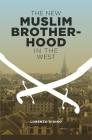 The New Muslim Brotherhood in the West (Columbia Studies in Terrorism and Irregular Warfare) Cover Image