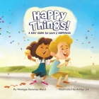 Happy Things!: A Kids' Guide to Love & Happiness Cover Image