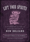 Lift Your Spirits: A Celebratory History of Cocktail Culture in New Orleans (Southern Table) Cover Image