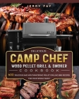 Delicious Camp Chef Wood Pellet Grill & Smoker Cookbook: 600 Delicious and Mouthwatering Pellet Grilling BBQ Recipes For Your Whole Family Cover Image