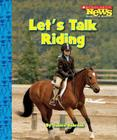 Let's Talk Riding (Scholastic News Nonfiction Readers: Sports Talk) Cover Image