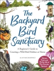 The Backyard Bird Sanctuary: A Beginner's Guide to Creating a Wild Bird Habitat at Home Cover Image