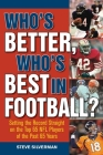 Who's Better, Who's Best in Football?: Setting the Record Straight on the Top 65 NFL Players of the Past 65 Years Cover Image
