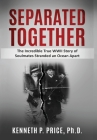 Separated Together: The Incredible True WWII Story of Soulmates Stranded an Ocean Apart Cover Image