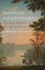 American Enlightenments: Pursuing Happiness in the Age of Reason (The Lewis Walpole Series in Eighteenth-Century Culture and History) Cover Image
