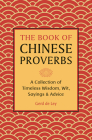 The Book of Chinese Proverbs: A Collection of Timeless Wisdom, Wit, Sayings & Advice Cover Image