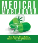 Medical Marijuana: Beat Stress, Sleep Better, Relieve Pain & Fight Disease Cover Image