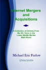 Internet Mergers and Acquisitions: A Collection of Articles From My 20+ Years in the Lower Middle Market M&A Cover Image