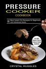 Pressure Cooker Cookbook: Best Instant Pot Receipes for Beginners and Advanced Users (The Most Wanted Electric Pressure Cooker Cookbook) Cover Image