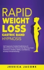 Rapid Weight Loss Gastric Band Hypnosis: Self-Hypnosis, Guided Meditations & Affirmations For Extreme Fat Burning, Food Addiction, Healthy Habits, Con Cover Image
