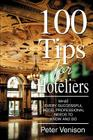 100 Tips for Hoteliers: What Every Successful Hotel Professional Needs to Know and Do Cover Image