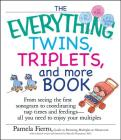 The Everything Twins, Triplets, And More Book: From Seeing The First Sonogram To Coordinating Nap Times And Feedings -- All You Need To Enjoy Your Multiples (Everything®) Cover Image