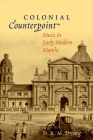 Colonial Counterpoint: Music in Early Modern Manila (Currents in Latin American and Iberian Music) Cover Image