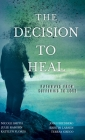 The Decision to Heal: Pathways from Suffering to Love Cover Image