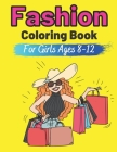 Fashion Coloring Book For Girls Ages 8-12: Colouring Pages for Teens Gift for Fashion Lovers Teenager Gorgeous Cute Fashion Designs For Girl and Teen Cover Image