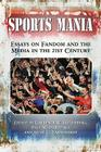 Sports Mania: Essays on Fandom and the Media in the 21st Century Cover Image