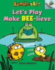 Let's Play Make Bee-lieve: An Acorn Book (Bumble and Bee #2) (Library Edition) Cover Image