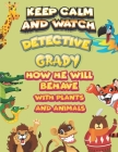 keep calm and watch detective Grady how he will behave with plant and animals: A Gorgeous Coloring and Guessing Game Book for Grady /gift for Grady, t Cover Image
