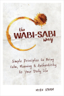 The Wabi-Sabi Way: Simple Principles to Bring Calm, Meaning & Authenticity to Your Daily Life Cover Image