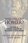 Who Killed Homer: The Demise of Classical Education and the Recovery of Greek Wisdom Cover Image