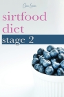 Sirtfood Diet Stage 2: A Guide to Kick-Start Your Skinny Gene, Get Lean Muscle and Burn Fat. Cover Image