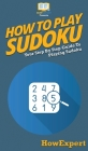 How To Play Sudoku: Your Step By Step Guide To Playing Sudoku Cover Image