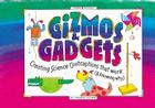 Gizmos & Gadgets: Creating Science Contraptions That Work (& Knowing Why) Cover Image