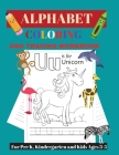 Alphabet Tracing and Coloring Workbook: For Pre K, Kindergarten and Kids Ages 3-5 Cover Image