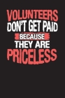 Volunteers Don't Get Paid Because They Are Priceless: Community Service Chart Logbook and Record Diary Cover Image