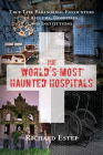 The World's Most Haunted Hospitals: True-Life Paranormal Encounters in Asylums, Hospitals, and Institutions Cover Image