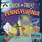 Trick or Treat in Pennsylvania: A Halloween Adventure in the Keystone State Cover Image