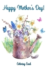 Happy Mother's Day! (Coloring Card): Inspirational Messages & Adult Coloring for Mother! Cover Image