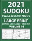 2021 Sudoku Puzzle Book For Adults Large Print: Sudoku Puzzle Game For Adults and all other Puzzle Fans With Solutions of Puzzles-Mixed Sudoku Puzzle Cover Image