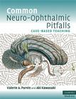 Common Neuro-Ophthalmic Pitfalls: Case-Based Teaching Cover Image