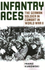 Infantry Aces: The German Soldier in Combat in WWII Cover Image
