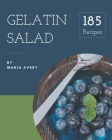 185 Gelatin Salad Recipes: A Gelatin Salad Cookbook to Fall In Love With Cover Image