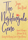 The Nightingale Gene: Lessons to Living a Balanced Life and Having the Nursing Career of Your Dreams Cover Image