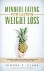 Mindful Eating for Lasting Weight Loss: Surround Yourself With Mindful Moments For Long-Term Sustainable Weight Loss Cover Image
